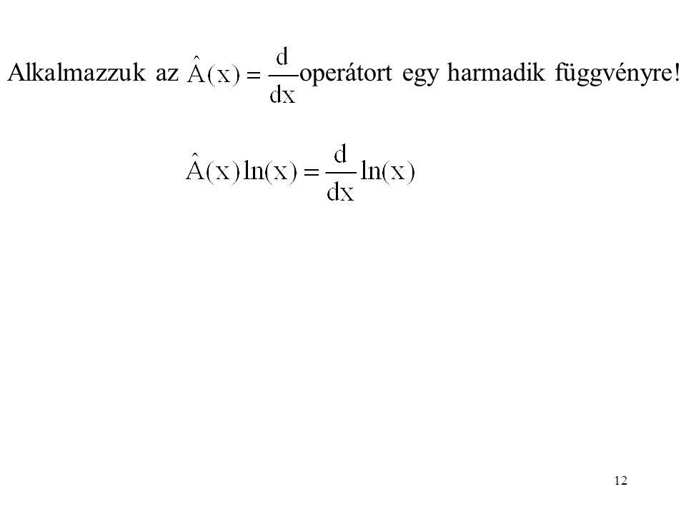 Alkalmazzuk az operátort egy harmadik függvényre! 12