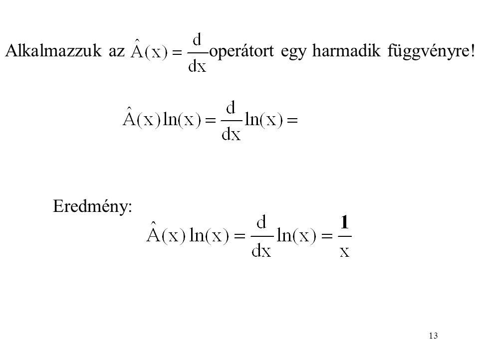 Alkalmazzuk az operátort egy harmadik függvényre! Eredmény: 13