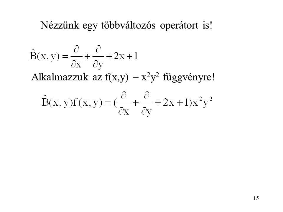 Nézzünk egy többváltozós operátort is! Alkalmazzuk az f(x,y) = x 2 y 2 függvényre! 15