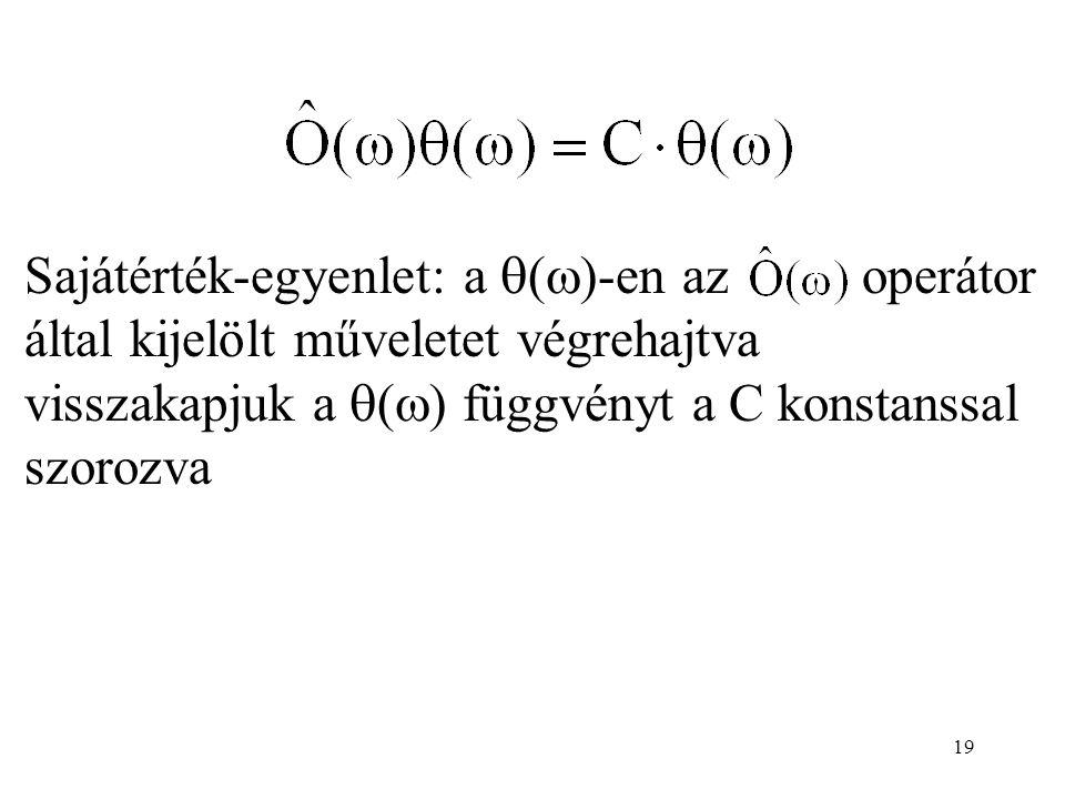 Sajátérték-egyenlet: a  (  )-en az operátor által kijelölt műveletet végrehajtva visszakapjuk a  (  ) függvényt a C konstanssal szorozva 19