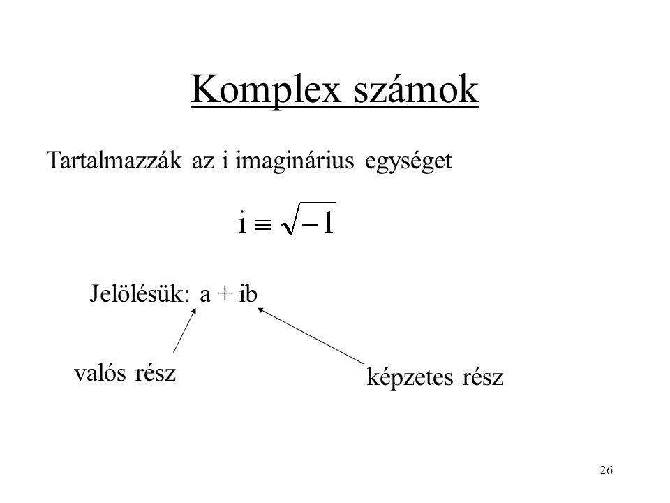 Komplex számok Tartalmazzák az i imaginárius egységet Jelölésük: a + ib valós rész képzetes rész 26