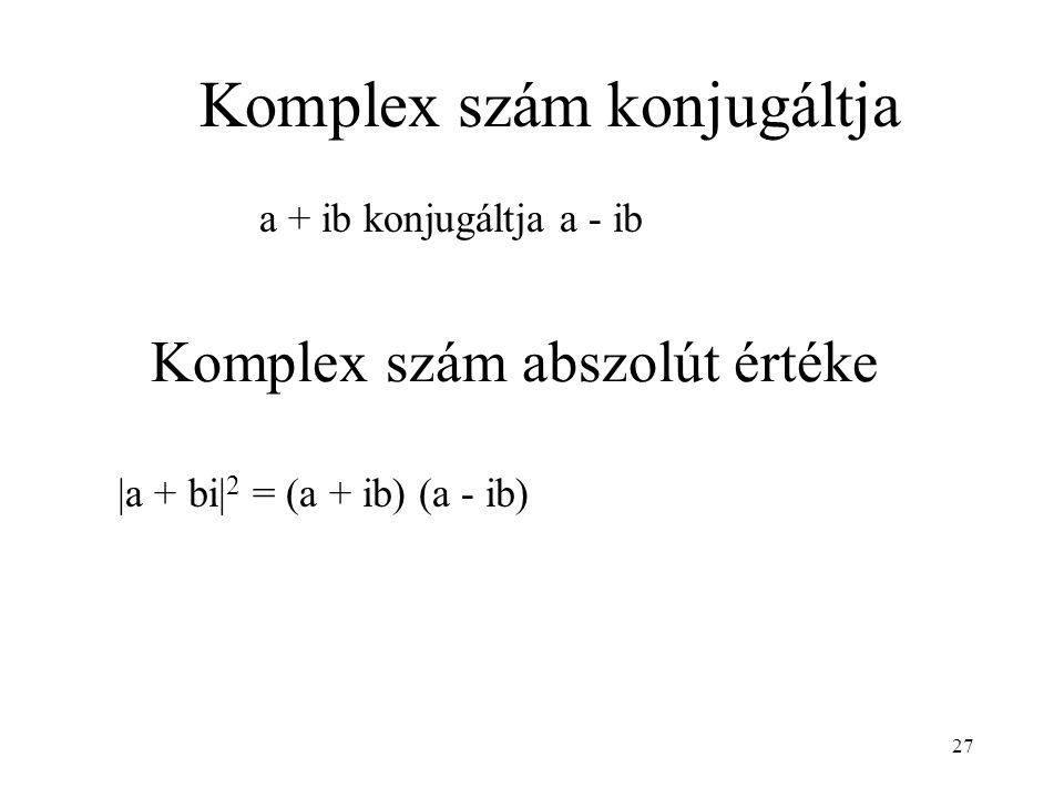 Komplex szám abszolút értéke a + ib konjugáltja a - ib Komplex szám konjugáltja |a + bi| 2 = (a + ib) (a - ib) 27