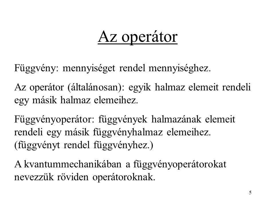 """Az operátorok jele: """" kalap Független változók, amelyek az operátorban és az egymáshoz rendelt függvényekben is szerepelnek 6"""