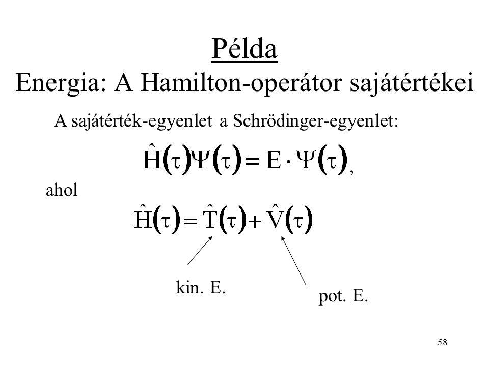 Példa Energia: A Hamilton-operátor sajátértékei A sajátérték-egyenlet a Schrödinger-egyenlet: kin. E. pot. E., ahol 58