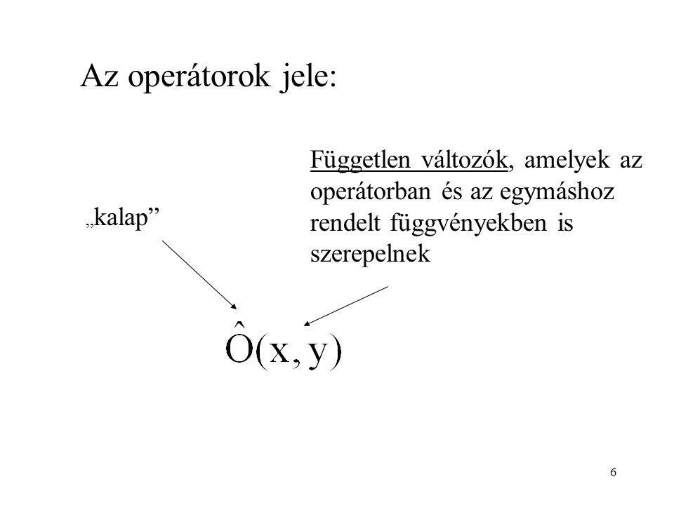"""Az operátorok jele: """" kalap"""" Független változók, amelyek az operátorban és az egymáshoz rendelt függvényekben is szerepelnek 6"""