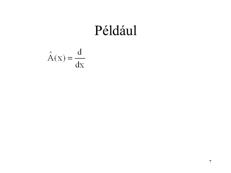 Operátor sajátérték-egyenlete Operátor, változóit együtt röviden  -val jelöljük Például helyett csak sajátfüggvény C sajátérték (konstans) A sajátérték-egyenlet megoldása 18