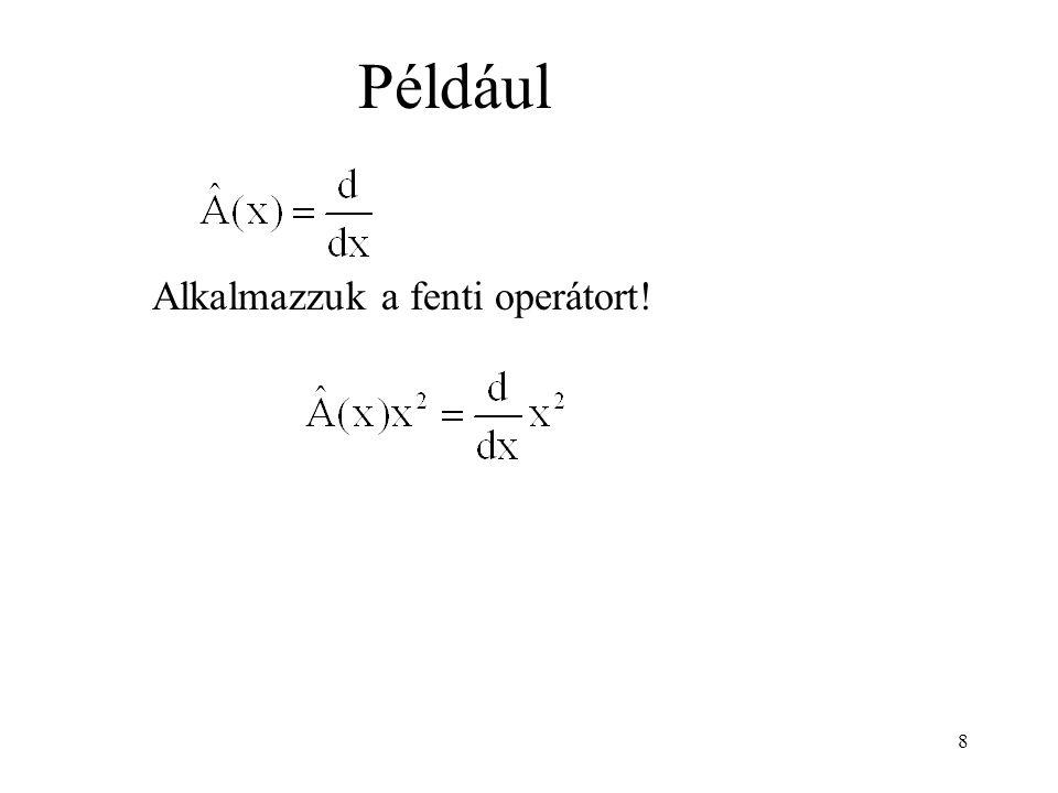 Eredmény: Például Alkalmazzuk a fenti operátort! 9