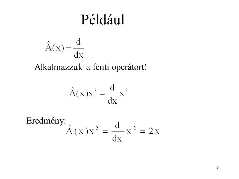 A sajátérték-egyenlet megoldásai:  0 (  ),  1 (  ),  2 (  ),  sajátfüggvények és a rendre hozzájuk tartozó C 0, C 1, C 2  sajátértékek 20