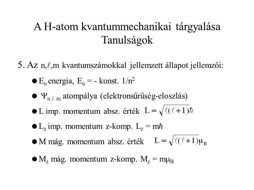 A H-atom kvantummechanikai tárgyalása Tanulságok 5. Az n,,m kvantumszámokkal jellemzett állapot jellemzői:  E n energia, E n = - konst. 1/n 2   n m