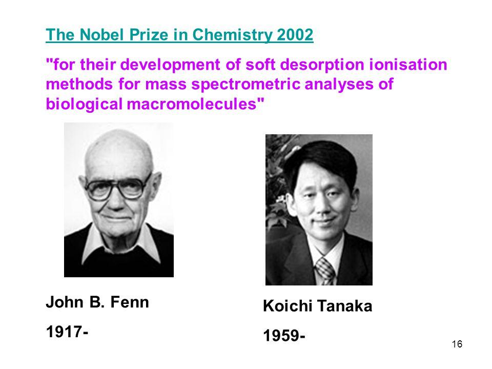 John B. Fenn 1917- Koichi Tanaka 1959- The Nobel Prize in Chemistry 2002