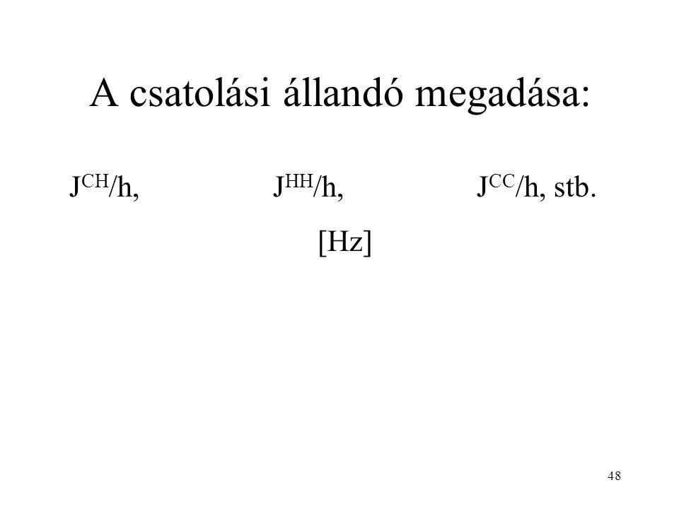 48 A csatolási állandó megadása: J CH /h,J HH /h, J CC /h, stb. [Hz]