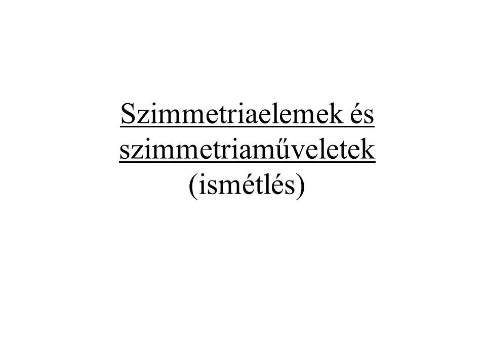 Szimmetria műveletek azonosság, E szimmetriasík, szimmetriacentrum, i n-fogású szimmetriatengely, C n n-fogású giroid, S n