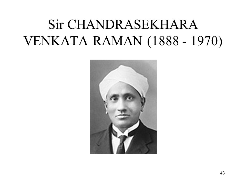 43 Sir CHANDRASEKHARA VENKATA RAMAN (1888 - 1970)