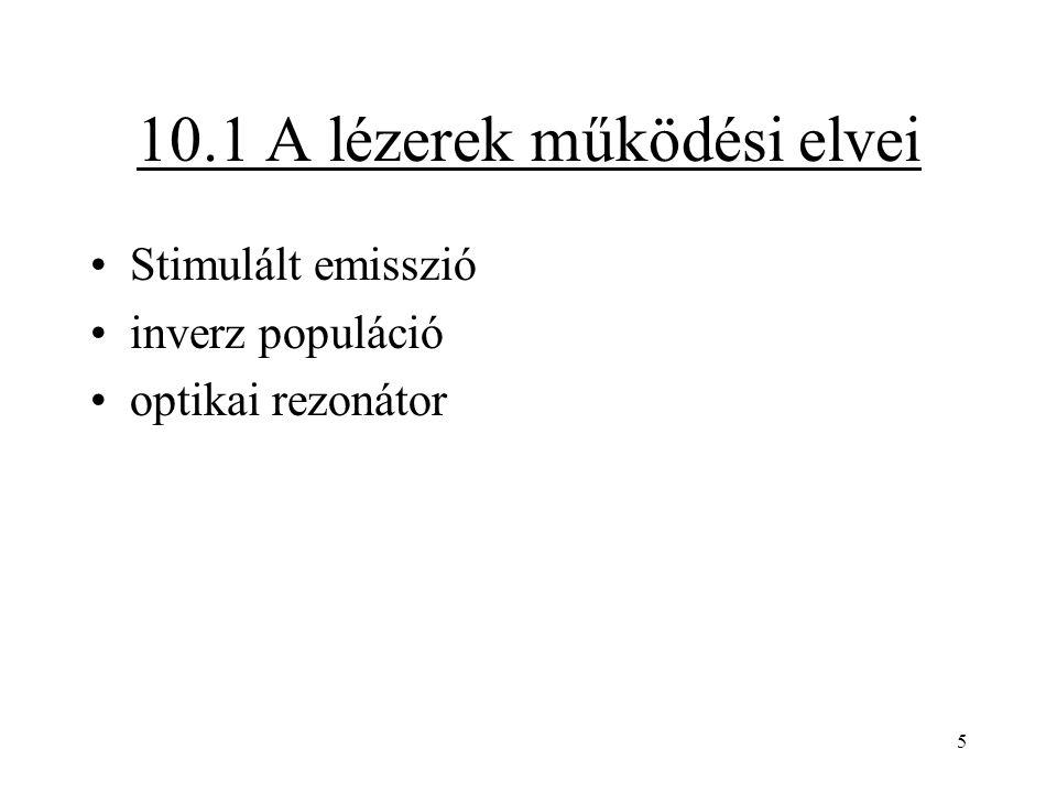 5 10.1 A lézerek működési elvei Stimulált emisszió inverz populáció optikai rezonátor