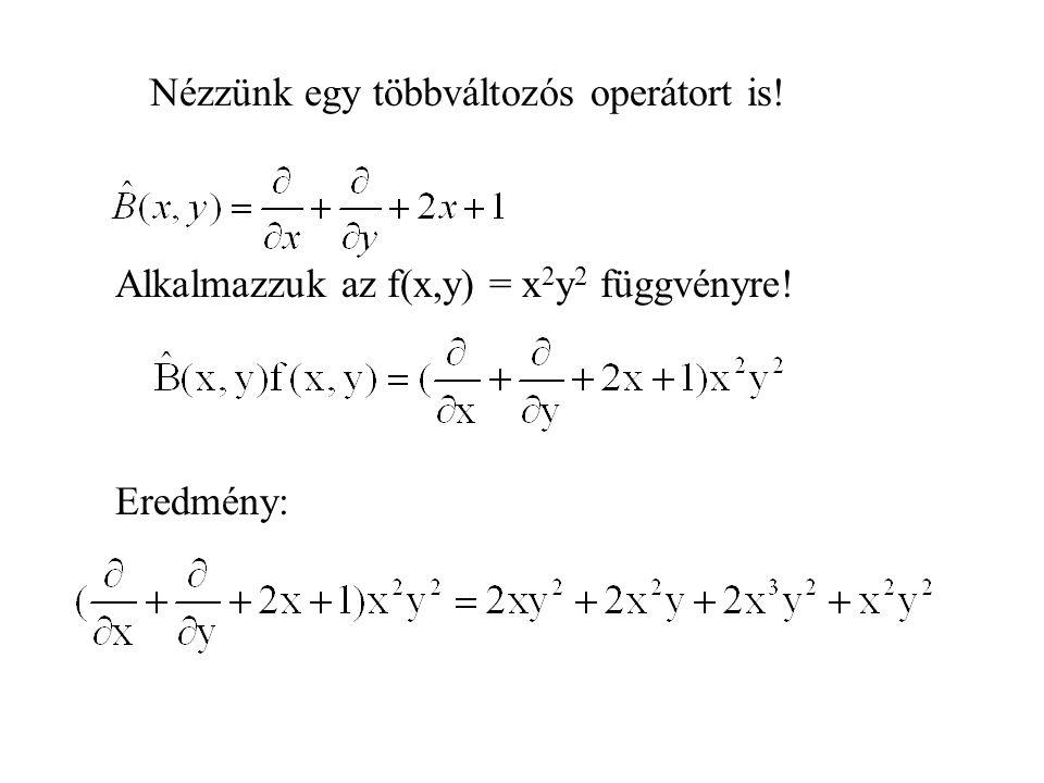 Nézzünk egy többváltozós operátort is! Alkalmazzuk az f(x,y) = x 2 y 2 függvényre! Eredmény: