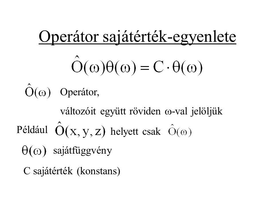 Operátor sajátérték-egyenlete Operátor, változóit együtt röviden  -val jelöljük Például helyett csak sajátfüggvény C sajátérték (konstans)