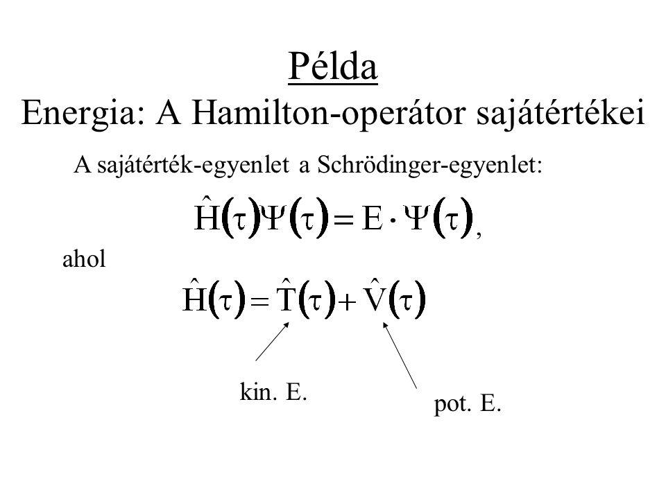 Példa Energia: A Hamilton-operátor sajátértékei A sajátérték-egyenlet a Schrödinger-egyenlet: kin. E. pot. E., ahol