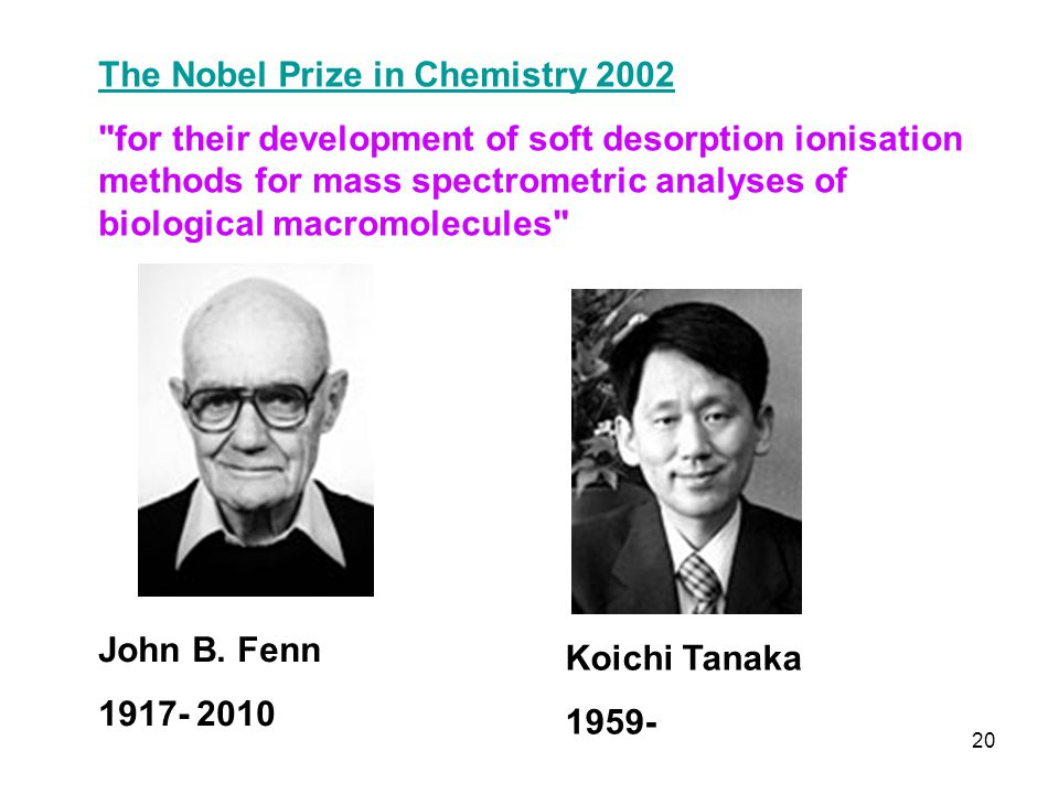 John B. Fenn 1917- 2010 Koichi Tanaka 1959- The Nobel Prize in Chemistry 2002
