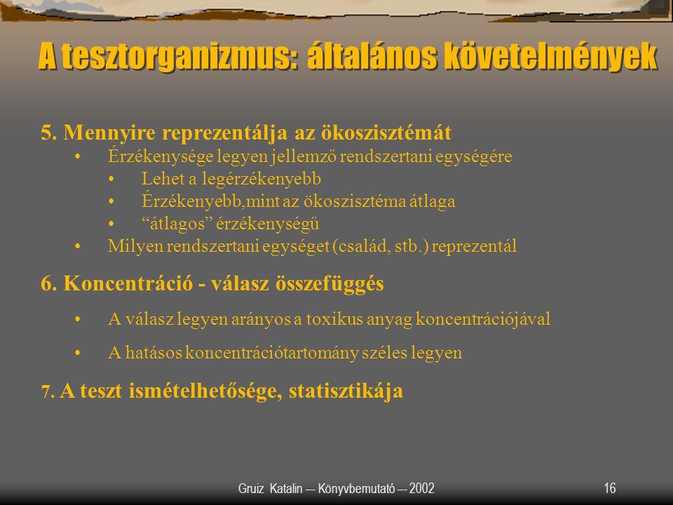 Gruiz Katalin –- Könyvbemutató –- 200216 A tesztorganizmus: általános követelmények 5. Mennyire reprezentálja az ökoszisztémát Érzékenysége legyen jel