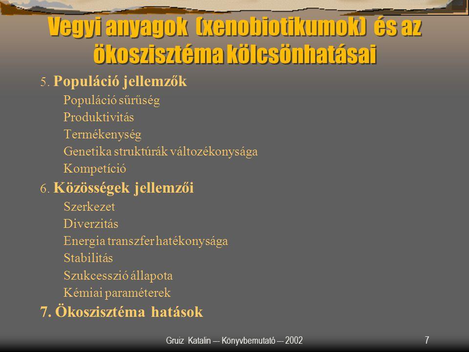 Gruiz Katalin –- Könyvbemutató –- 20027 Vegyi anyagok (xenobiotikumok) és az ökoszisztéma kölcsönhatásai 5. Populáció jellemzők Populáció sűrűség Prod