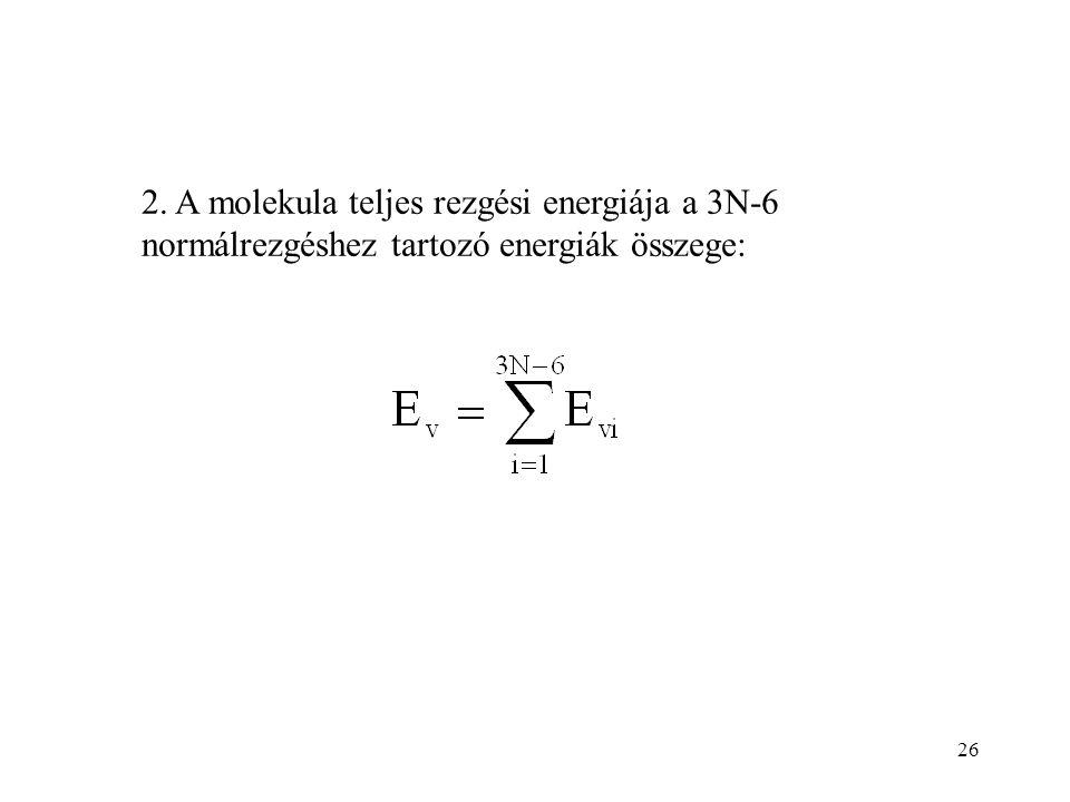 2. A molekula teljes rezgési energiája a 3N-6 normálrezgéshez tartozó energiák összege: 26
