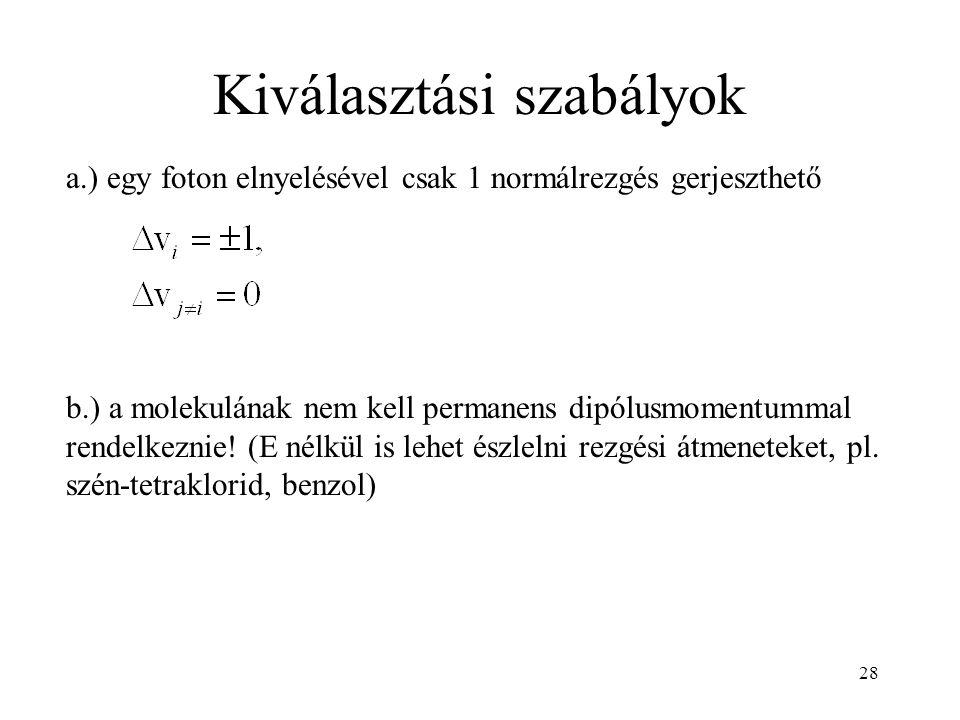 Kiválasztási szabályok a.) egy foton elnyelésével csak 1 normálrezgés gerjeszthető b.) a molekulának nem kell permanens dipólusmomentummal rendelkeznie.