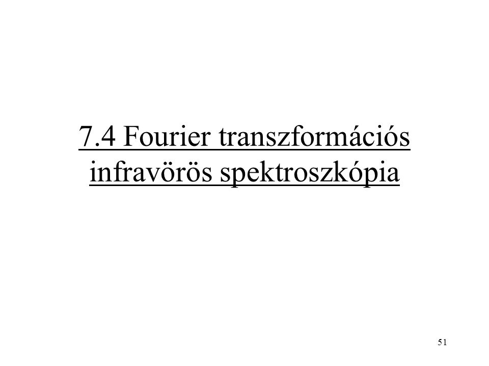 7.4 Fourier transzformációs infravörös spektroszkópia 51