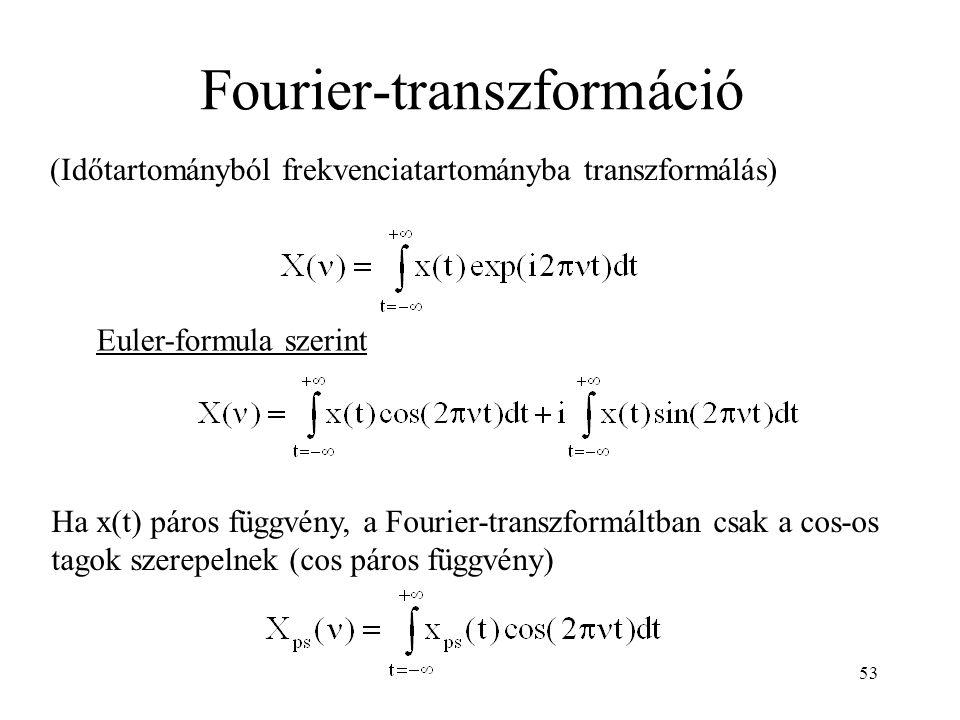 Fourier-transzformáció (Időtartományból frekvenciatartományba transzformálás) Euler-formula szerint Ha x(t) páros függvény, a Fourier-transzformáltban csak a cos-os tagok szerepelnek (cos páros függvény) 53