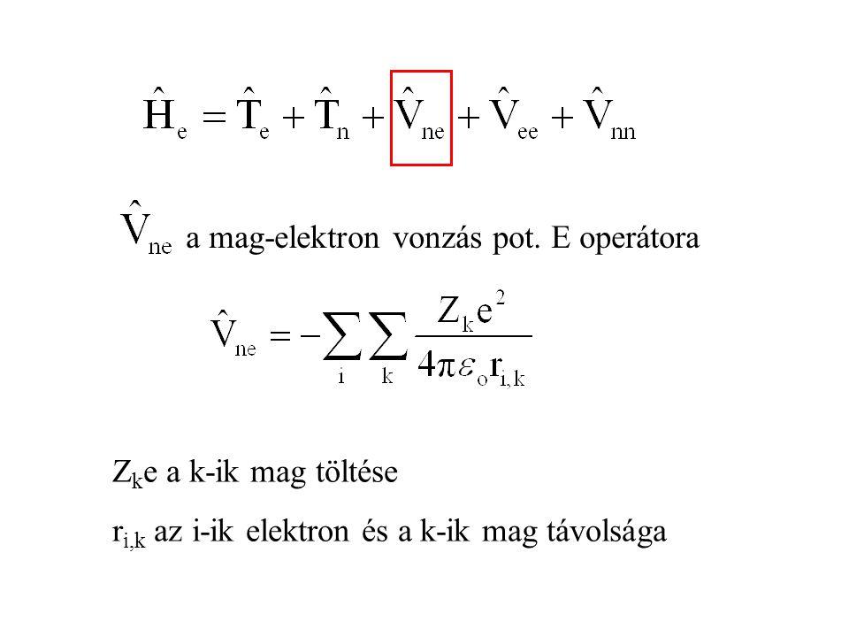 a mag-elektron vonzás pot. E operátora Z k e a k-ik mag töltése r i,k az i-ik elektron és a k-ik mag távolsága