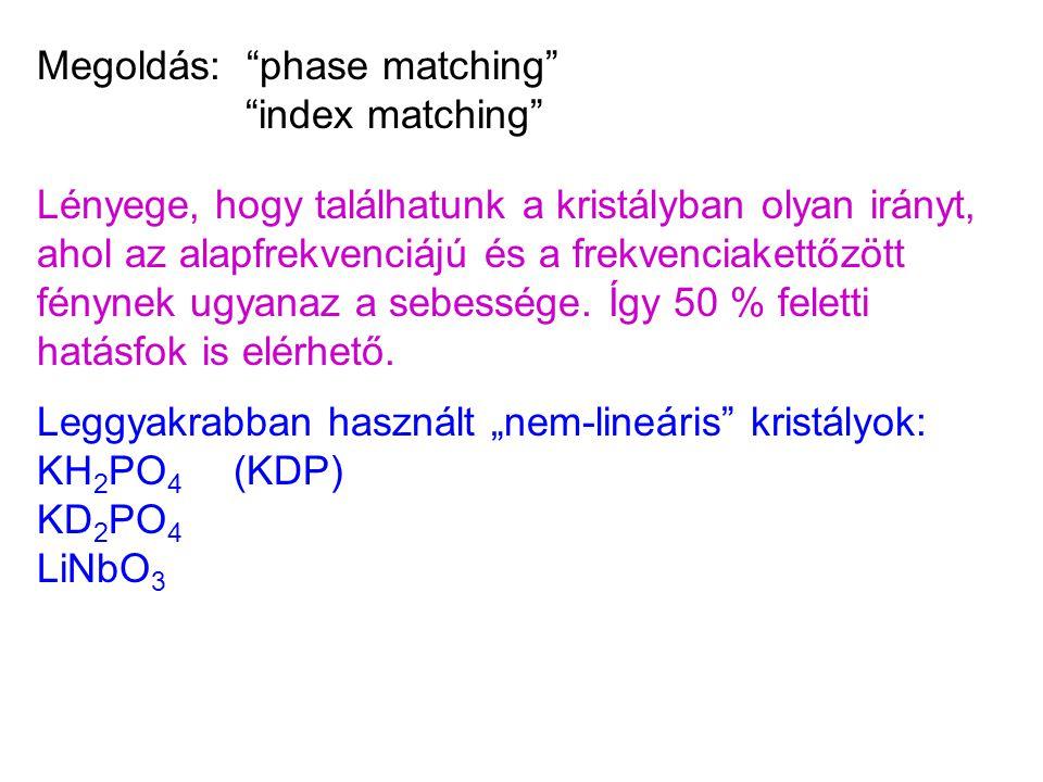 """Megoldás: """"phase matching"""" """"index matching"""" Lényege, hogy találhatunk a kristályban olyan irányt, ahol az alapfrekvenciájú és a frekvenciakettőzött fé"""