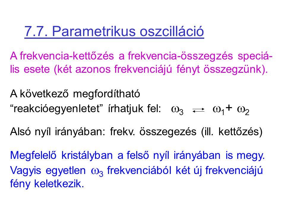 7.7. Parametrikus oszcilláció A frekvencia-kettőzés a frekvencia-összegzés speciá- lis esete (két azonos frekvenciájú fényt összegzünk). A következő m