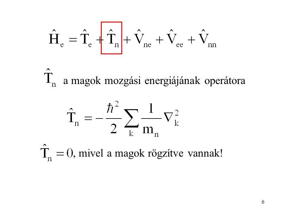 6 a magok mozgási energiájának operátora, mivel a magok rögzítve vannak!
