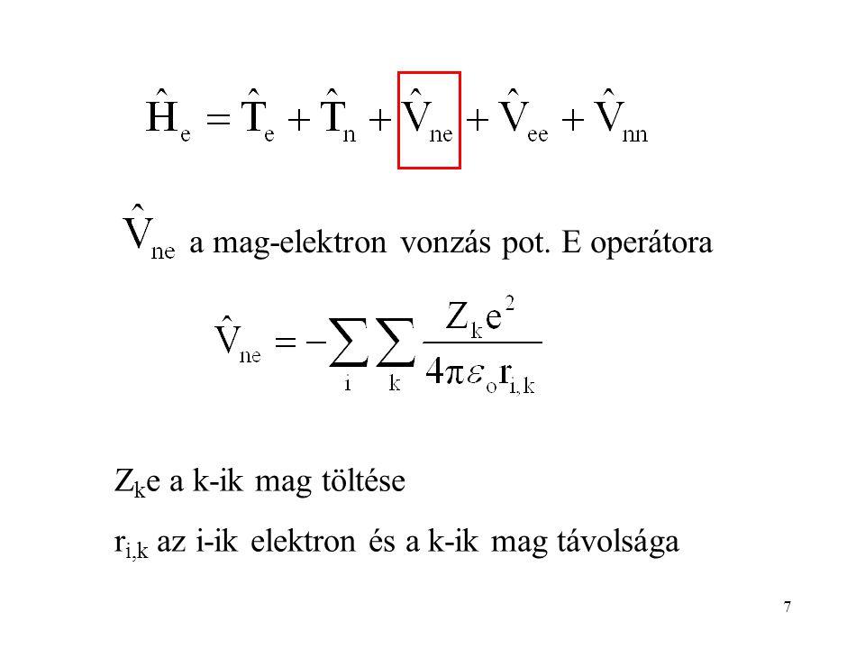 7 a mag-elektron vonzás pot. E operátora Z k e a k-ik mag töltése r i,k az i-ik elektron és a k-ik mag távolsága