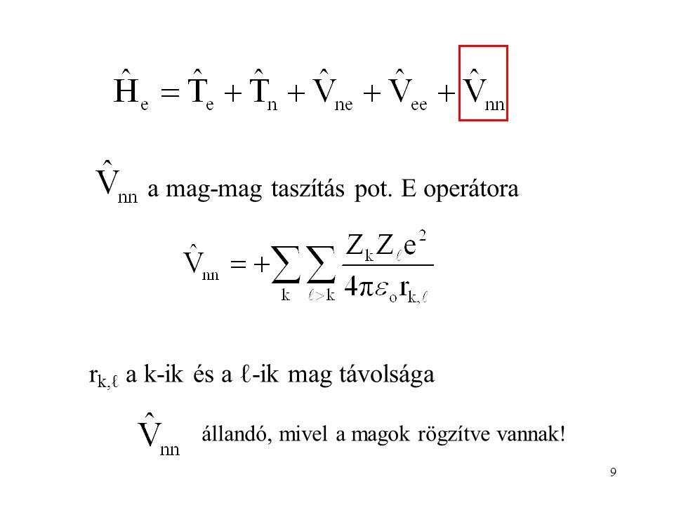 9 a mag-mag taszítás pot. E operátora r k,ℓ a k-ik és a ℓ-ik mag távolsága állandó, mivel a magok rögzítve vannak!