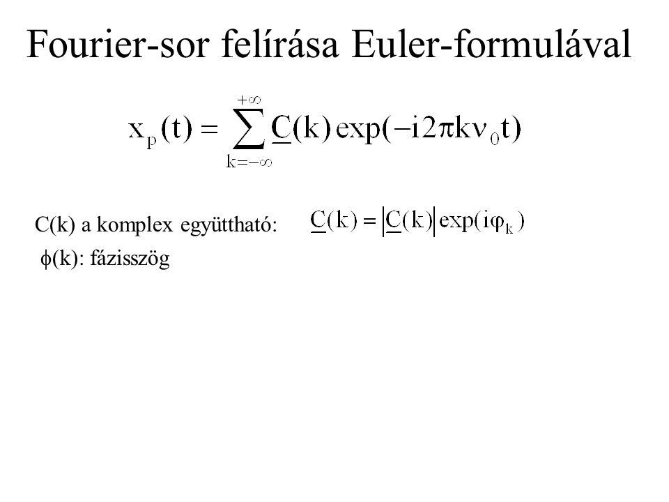 Együtthatók: o = a T periódusidő reciproka.A Fourier-sor tagjainak periódusideje T, T/2, T/3 stb.