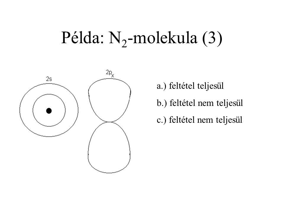 Példa: N 2 -molekula (2) a.) feltétel teljesül b.) feltétel teljesül c.) feltétel teljesül