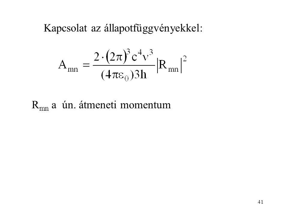 Kapcsolat az állapotfüggvényekkel: R mn a ún. átmeneti momentum 41