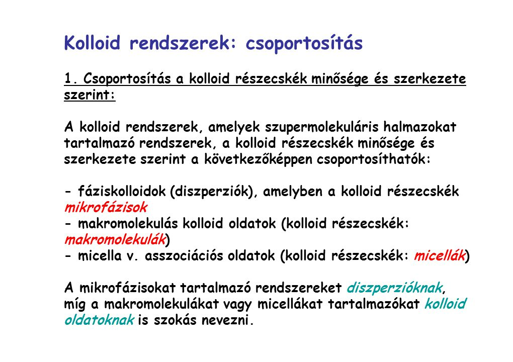 Kolloid rendszerek: csoportosítás 1. Csoportosítás a kolloid részecskék minősége és szerkezete szerint: A kolloid rendszerek, amelyek szupermolekulári