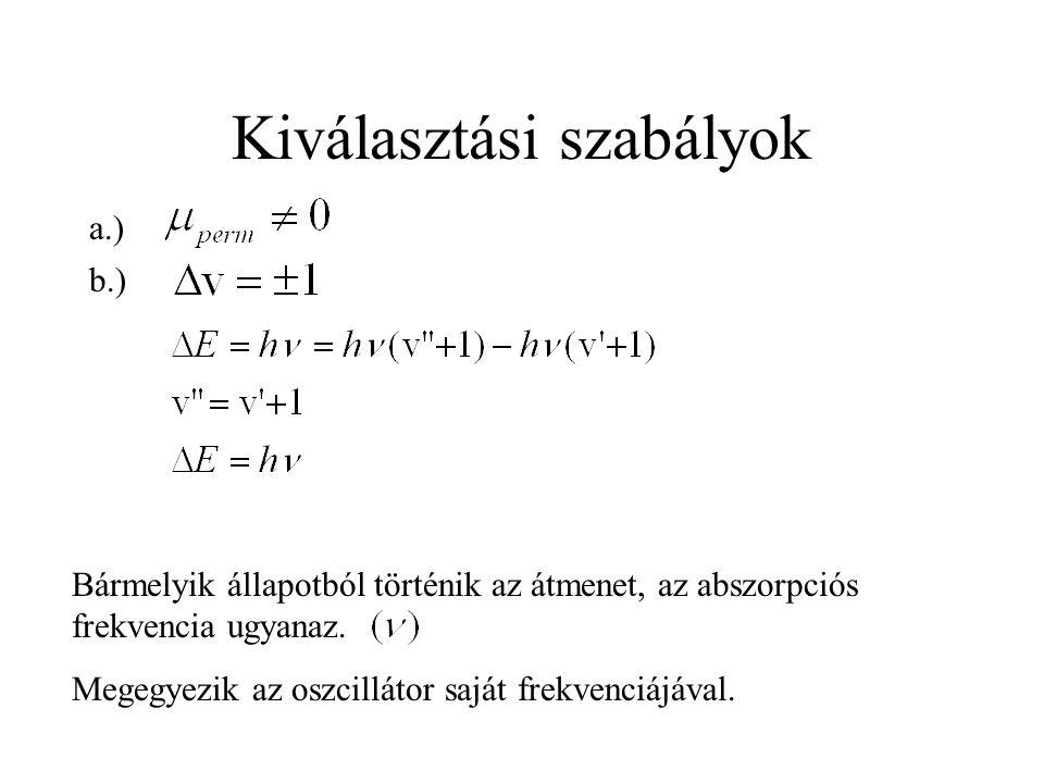 Kiválasztási szabályok a.) b.) Bármelyik állapotból történik az átmenet, az abszorpciós frekvencia ugyanaz.