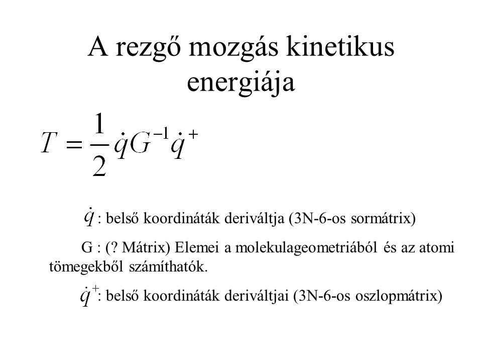 A rezgő mozgás kinetikus energiája : belső koordináták deriváltja (3N-6-os sormátrix) G : (.
