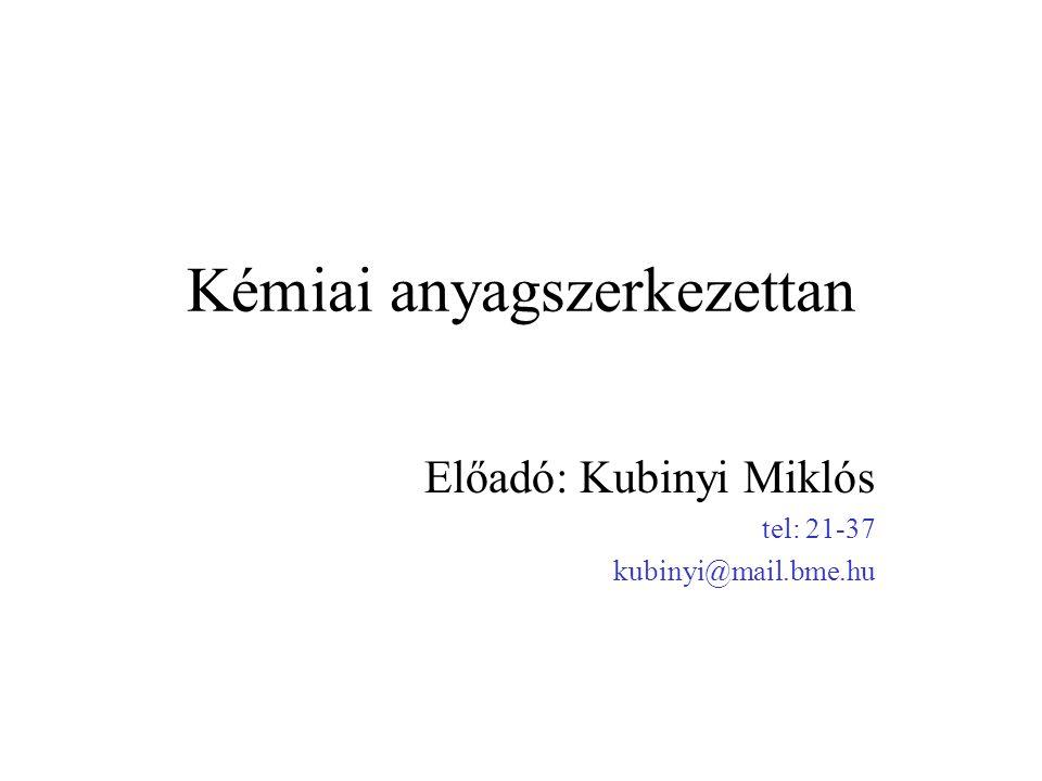 Kémiai anyagszerkezettan Előadó: Kubinyi Miklós tel: 21-37 kubinyi@mail.bme.hu