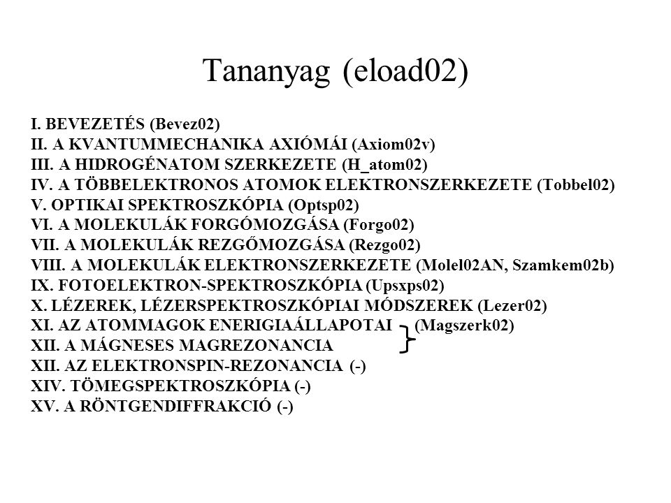 Tananyag (eload02) I.BEVEZETÉS (Bevez02) II. A KVANTUMMECHANIKA AXIÓMÁI (Axiom02v) III.