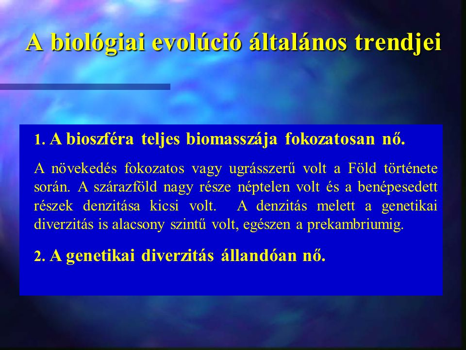 A biológiai evolúció általános trendjei 1. A bioszféra teljes biomasszája fokozatosan nő. A növekedés fokozatos vagy ugrásszerű volt a Föld története