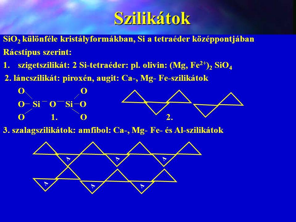 Szilikátok SiO 2 különféle kristályformákban, Si a tetraéder középpontjában Rácstípus szerint: 1.szigetszilikát: 2 Si-tetraéder: pl. olivin: (Mg, Fe 2