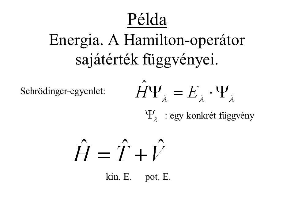 Példa Energia. A Hamilton-operátor sajátérték függvényei. Schrödinger-egyenlet: : egy konkrét függvény kin. E.pot. E.