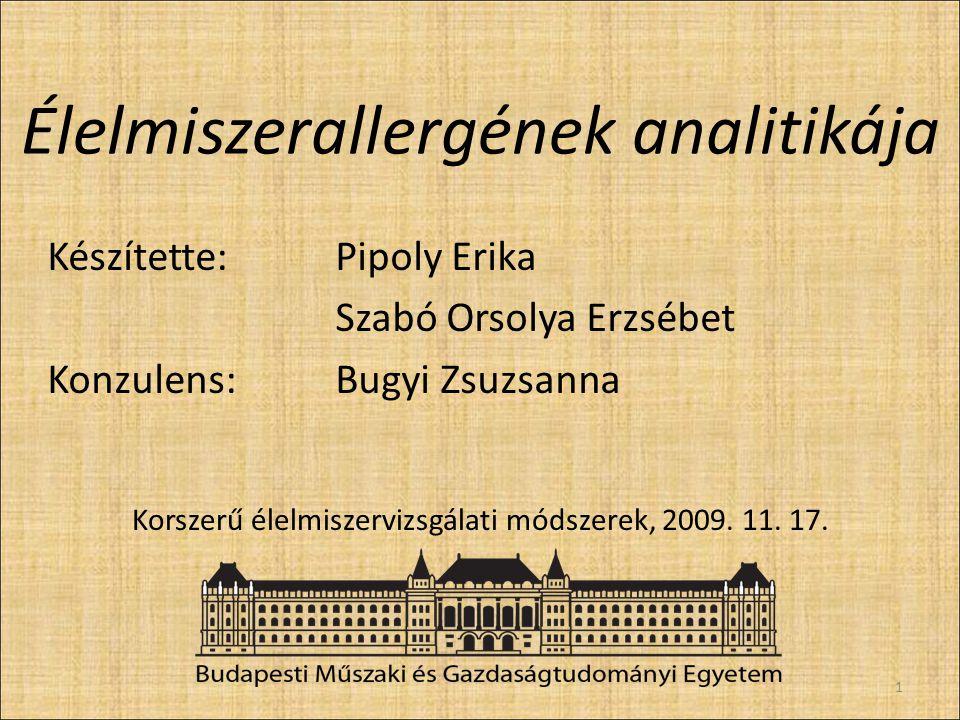 Élelmiszerallergének analitikája Készítette: Pipoly Erika Szabó Orsolya Erzsébet Konzulens:Bugyi Zsuzsanna 1 Korszerű élelmiszervizsgálati módszerek,