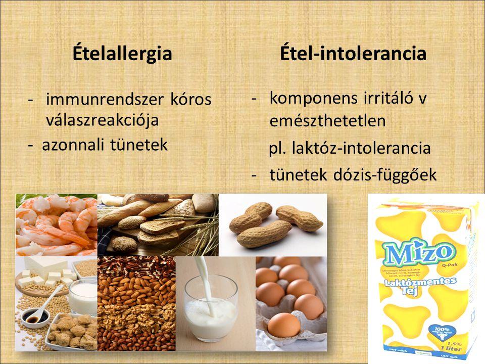 Ételallergia -immunrendszer kóros válaszreakciója - azonnali tünetek Étel-intolerancia -komponens irritáló v emészthetetlen pl. laktóz-intolerancia -t