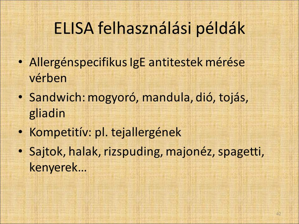 ELISA felhasználási példák Allergénspecifikus IgE antitestek mérése vérben Sandwich: mogyoró, mandula, dió, tojás, gliadin Kompetitív: pl.
