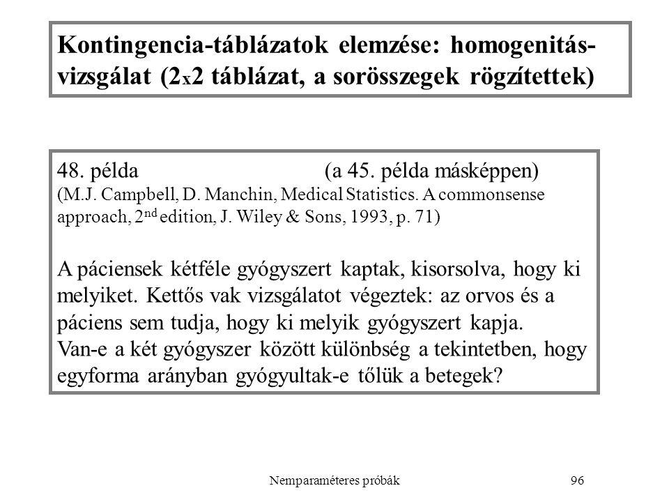 Nemparaméteres próbák96 48. példa (a 45. példa másképpen) (M.J. Campbell, D. Manchin, Medical Statistics. A commonsense approach, 2 nd edition, J. Wil