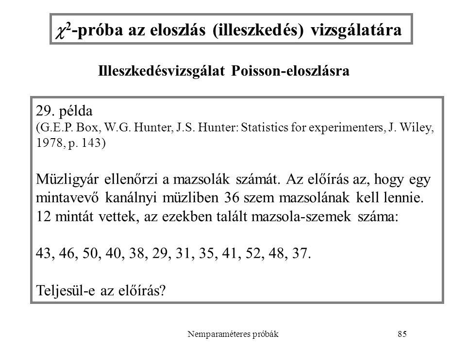 Nemparaméteres próbák85  2 -próba az eloszlás (illeszkedés) vizsgálatára 29. példa (G.E.P. Box, W.G. Hunter, J.S. Hunter: Statistics for experimenter
